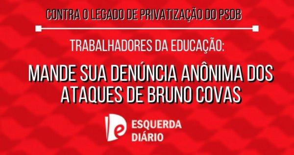 Contra o legado do PSDB em SP: mande sua denúncia contra Covas e seus ataques à Educação