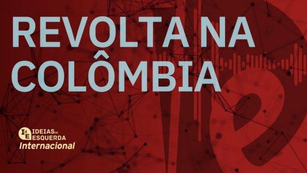 [PODCAST] Internacional - Revolta na Colômbia