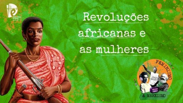 [PODCAST] 035 Feminismo e Marxismo - Revoluções africanas e as mulheres