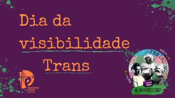 [PODCAST] 041 Feminismo e Marxismo - Dia da visibilidade Trans