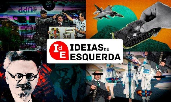 Ideias de Esquerda: polícias, Bolsonaro e o PT, autoritarismo judiciário e o Witzel, Imperialismo e Leon Trótski