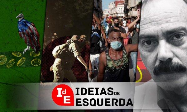 Ideias de Esquerda: Cuba, economia, Junho de 2013, feminismo para os 99% e mais