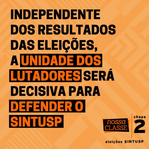 Eleições SINTUSP: independente do resultado, unidade dos lutadores será decisiva para a defesa do sindicato