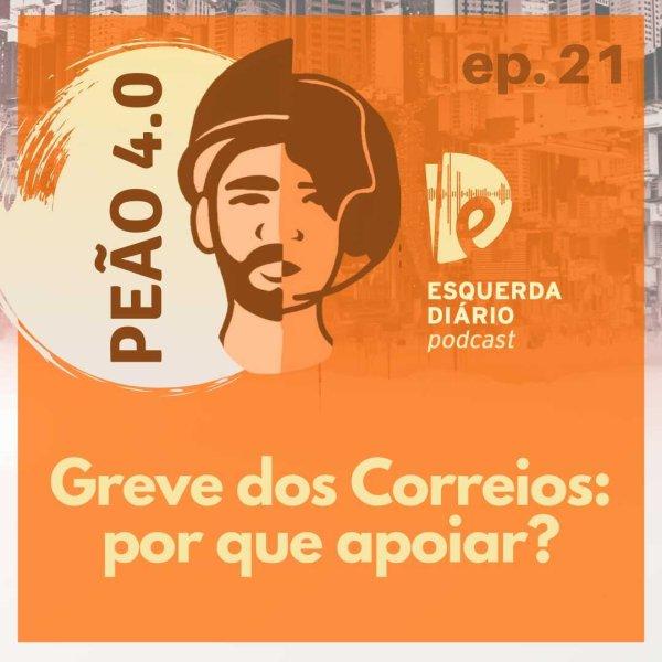 [PODCAST] 021 Peão 4.0 - Greve dos Correios: por que apoiar?