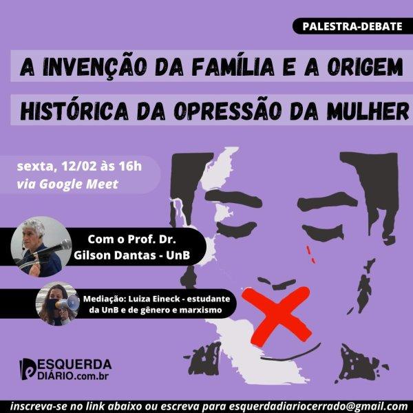 CONVITE-PALESTRA: A invenção da família e a origem histórica da opressão à mulher